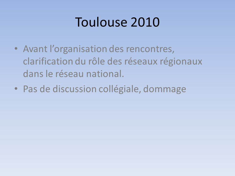 Toulouse 2010 Avant l'organisation des rencontres, clarification du rôle des réseaux régionaux dans le réseau national.