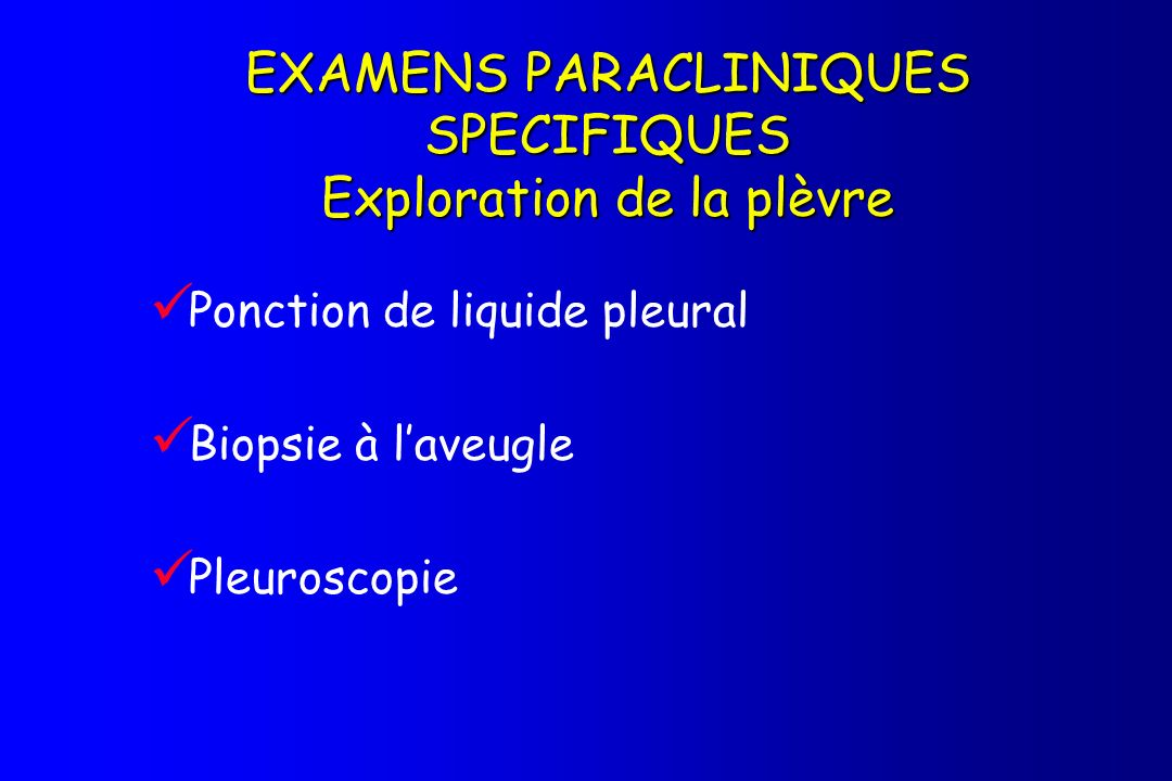 EXAMENS PARACLINIQUES SPECIFIQUES Exploration de la plèvre