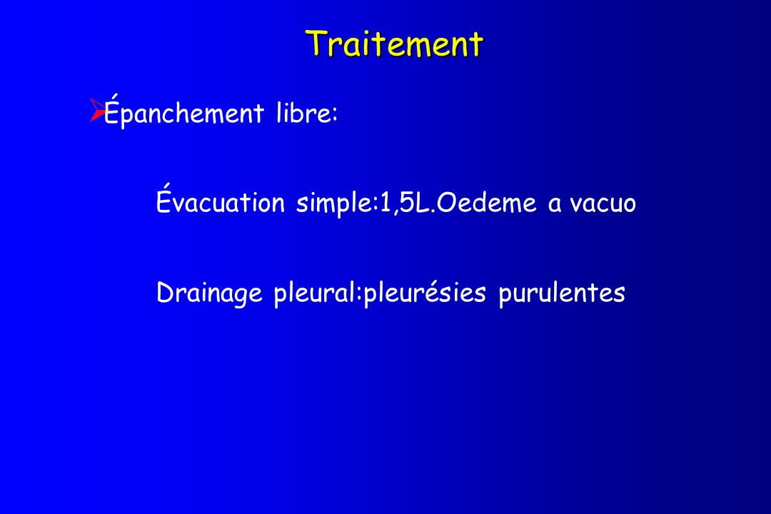 Traitement Épanchement libre: Évacuation simple:1,5L.Oedeme a vacuo