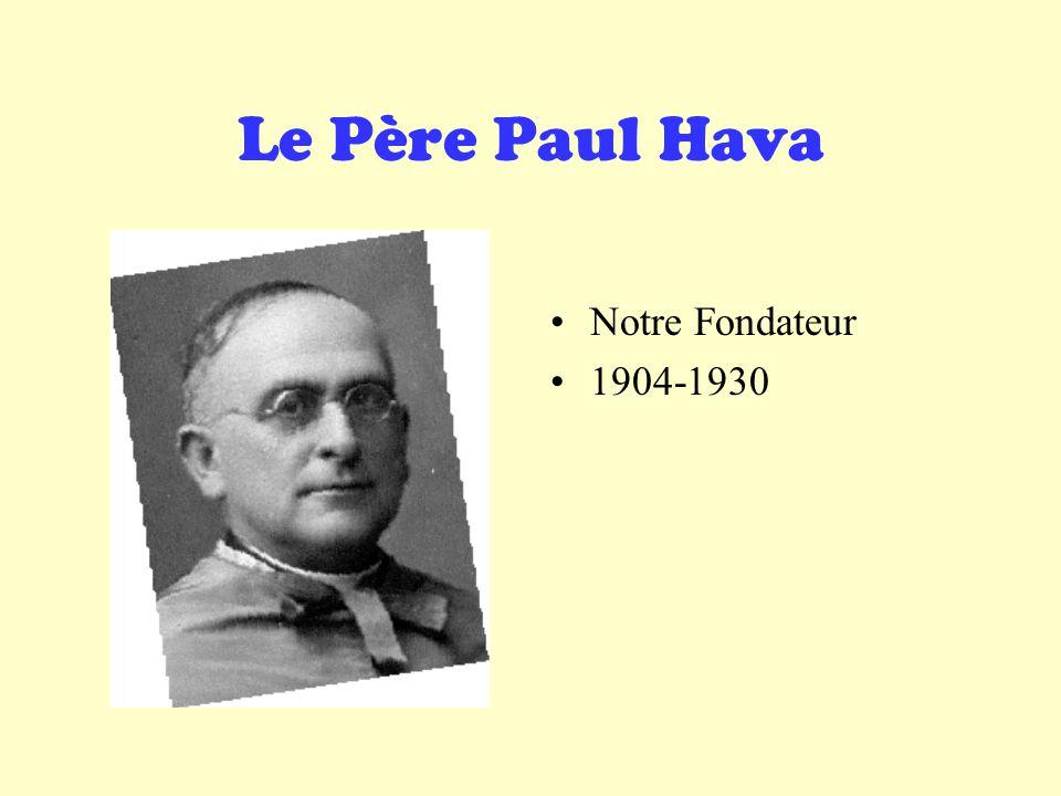 Le Père Paul Hava Notre Fondateur 1904-1930