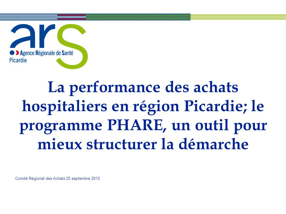La performance des achats hospitaliers en région Picardie; le programme PHARE, un outil pour mieux structurer la démarche