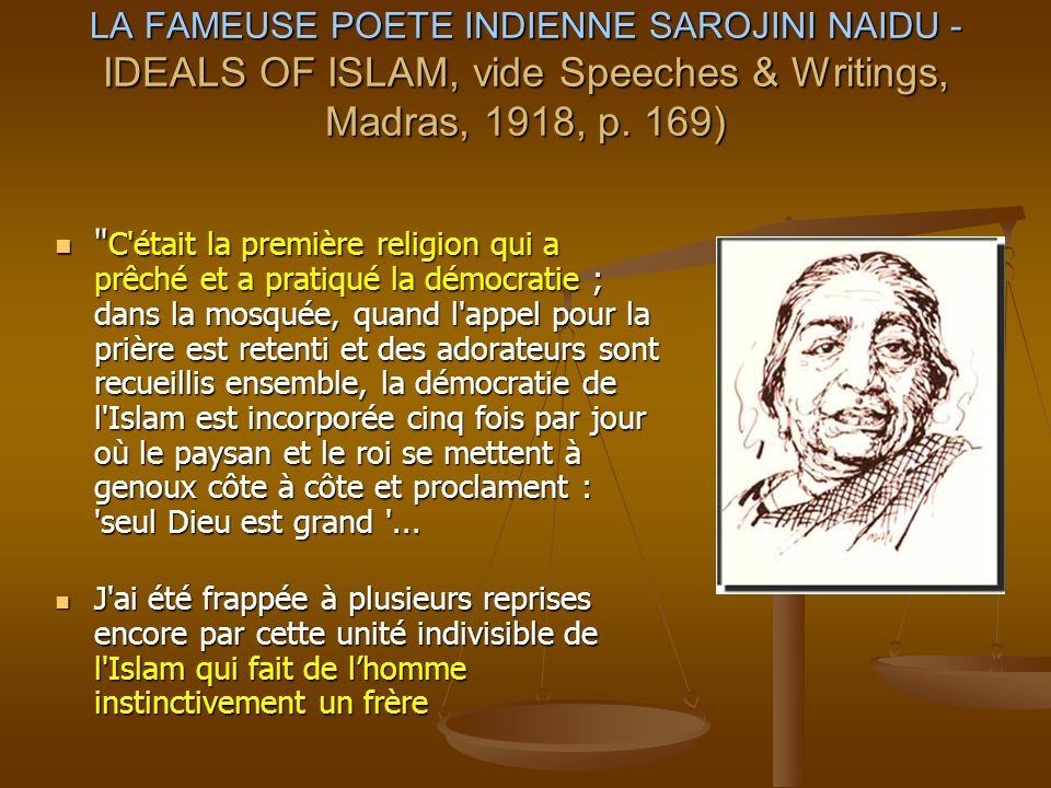 LA FAMEUSE POETE INDIENNE SAROJINI NAIDU - IDEALS OF ISLAM, vide Speeches & Writings, Madras, 1918, p. 169)