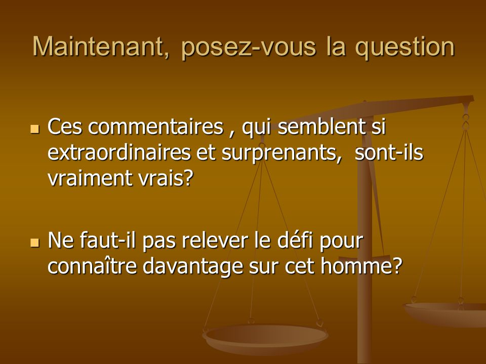 Maintenant, posez-vous la question