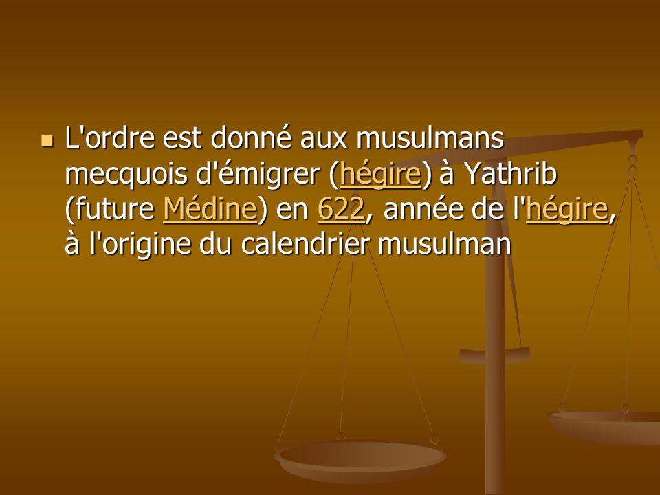 L ordre est donné aux musulmans mecquois d émigrer (hégire) à Yathrib (future Médine) en 622, année de l hégire, à l origine du calendrier musulman