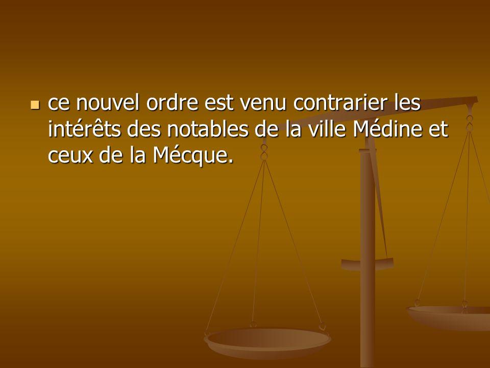 ce nouvel ordre est venu contrarier les intérêts des notables de la ville Médine et ceux de la Mécque.