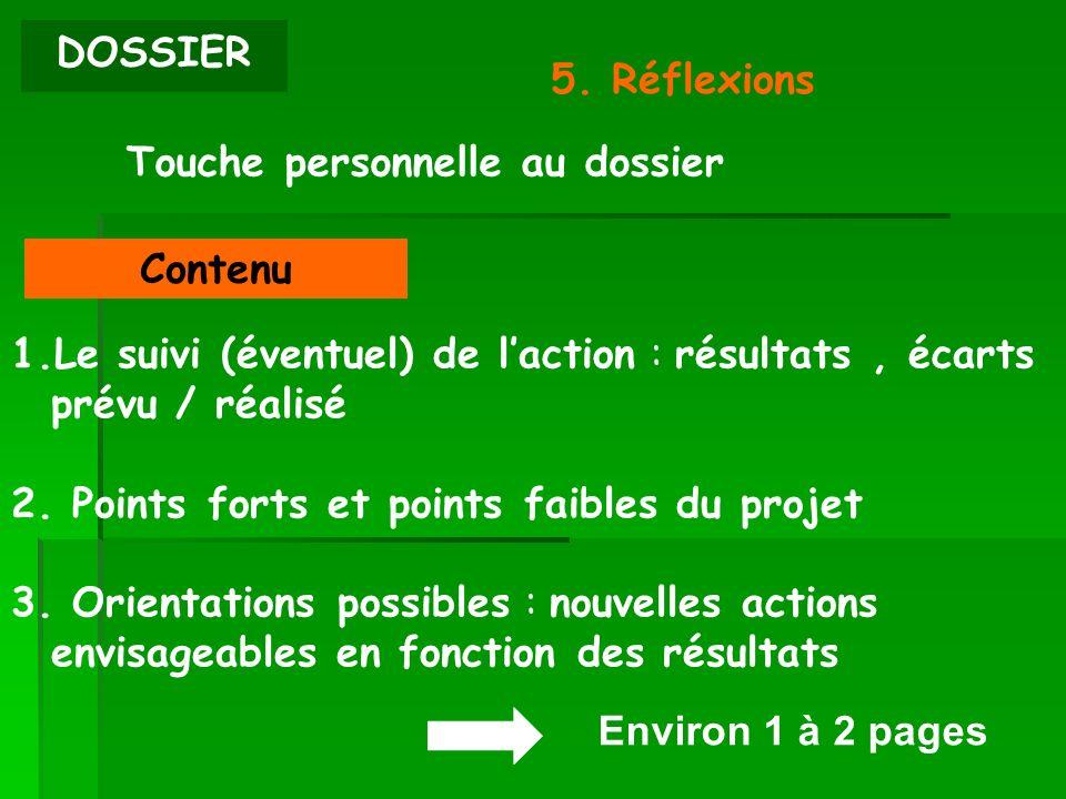 DOSSIER 5. Réflexions. Touche personnelle au dossier. Contenu. Le suivi (éventuel) de l'action : résultats , écarts prévu / réalisé.