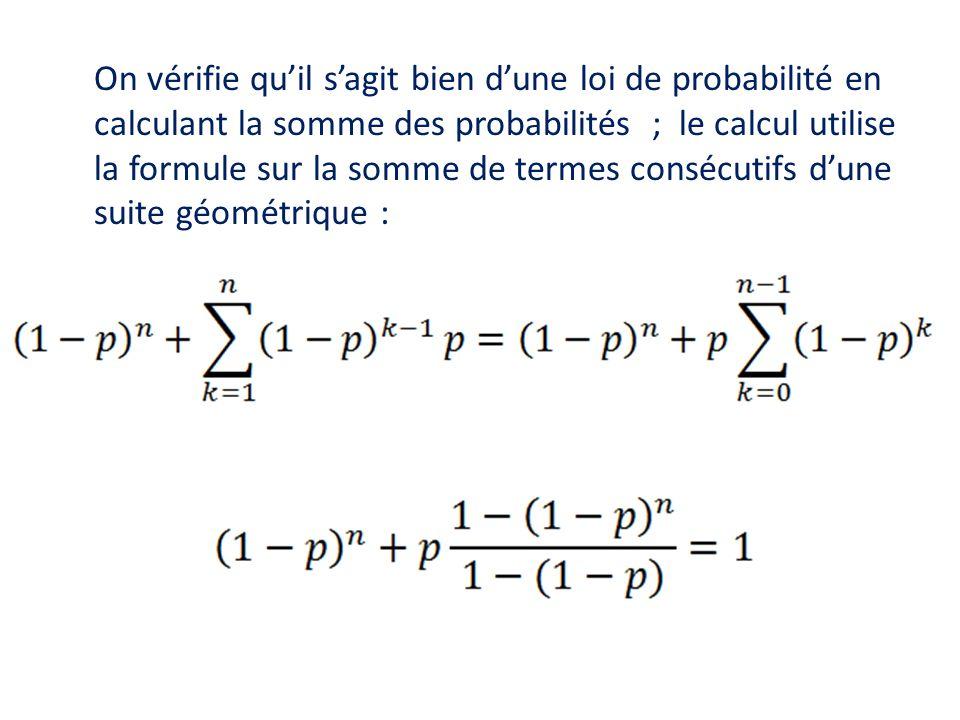 On vérifie qu'il s'agit bien d'une loi de probabilité en calculant la somme des probabilités ; le calcul utilise la formule sur la somme de termes consécutifs d'une suite géométrique :