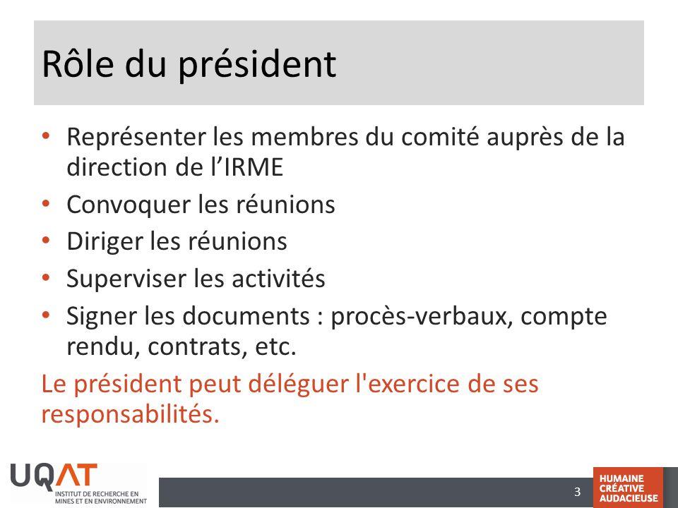 Rôle du président Représenter les membres du comité auprès de la direction de l'IRME. Convoquer les réunions.