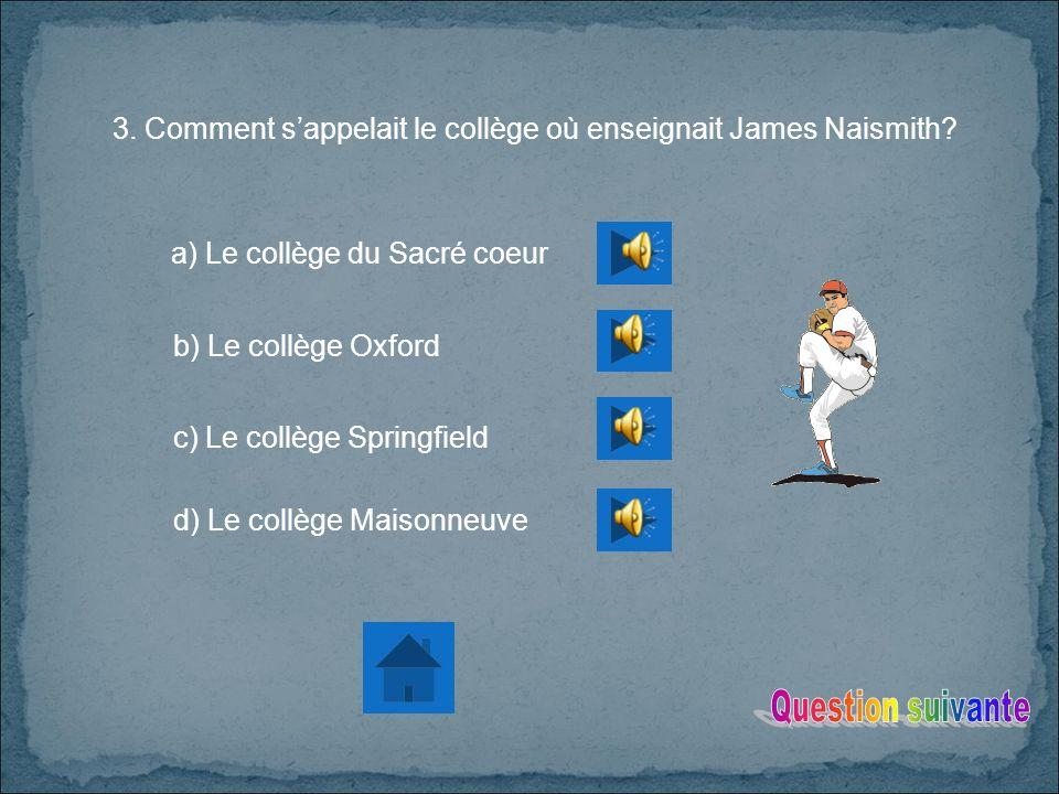 3. Comment s'appelait le collège où enseignait James Naismith
