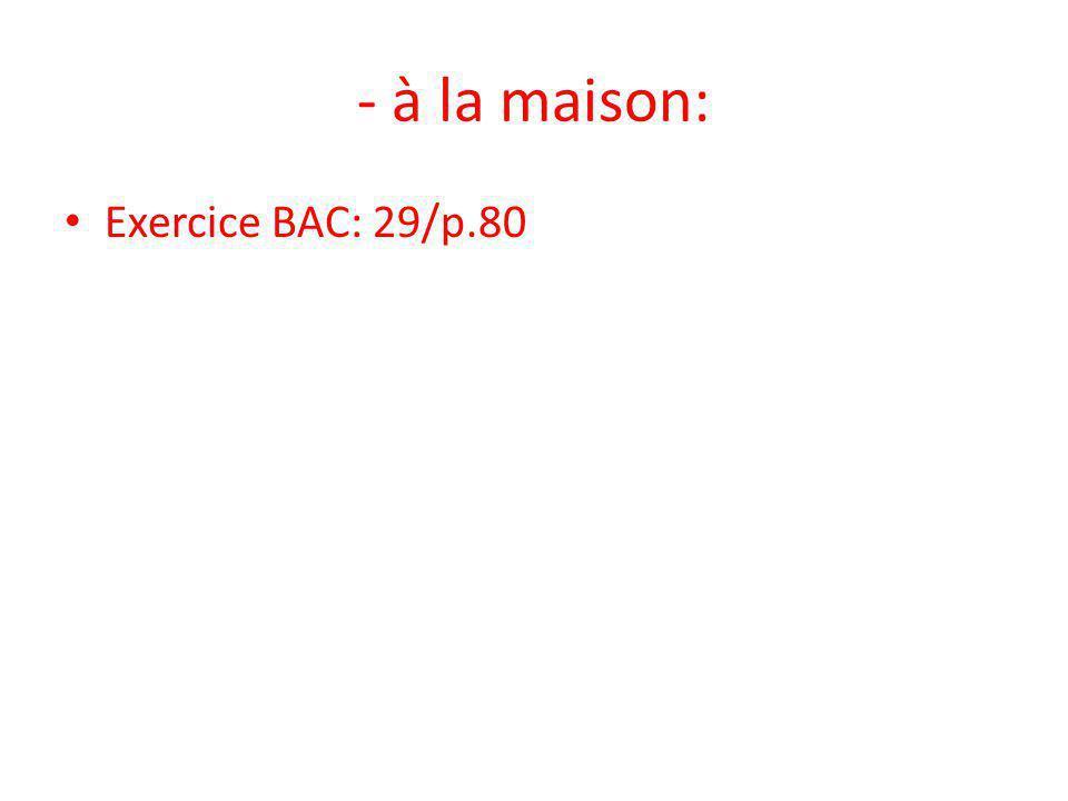 - à la maison: Exercice BAC: 29/p.80