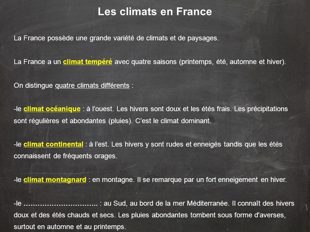 Les climats en France La France possède une grande variété de climats et de paysages.