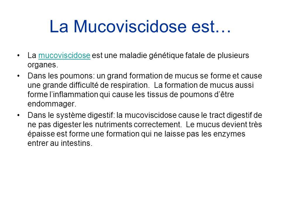 La Mucoviscidose est… La mucoviscidose est une maladie génétique fatale de plusieurs organes.