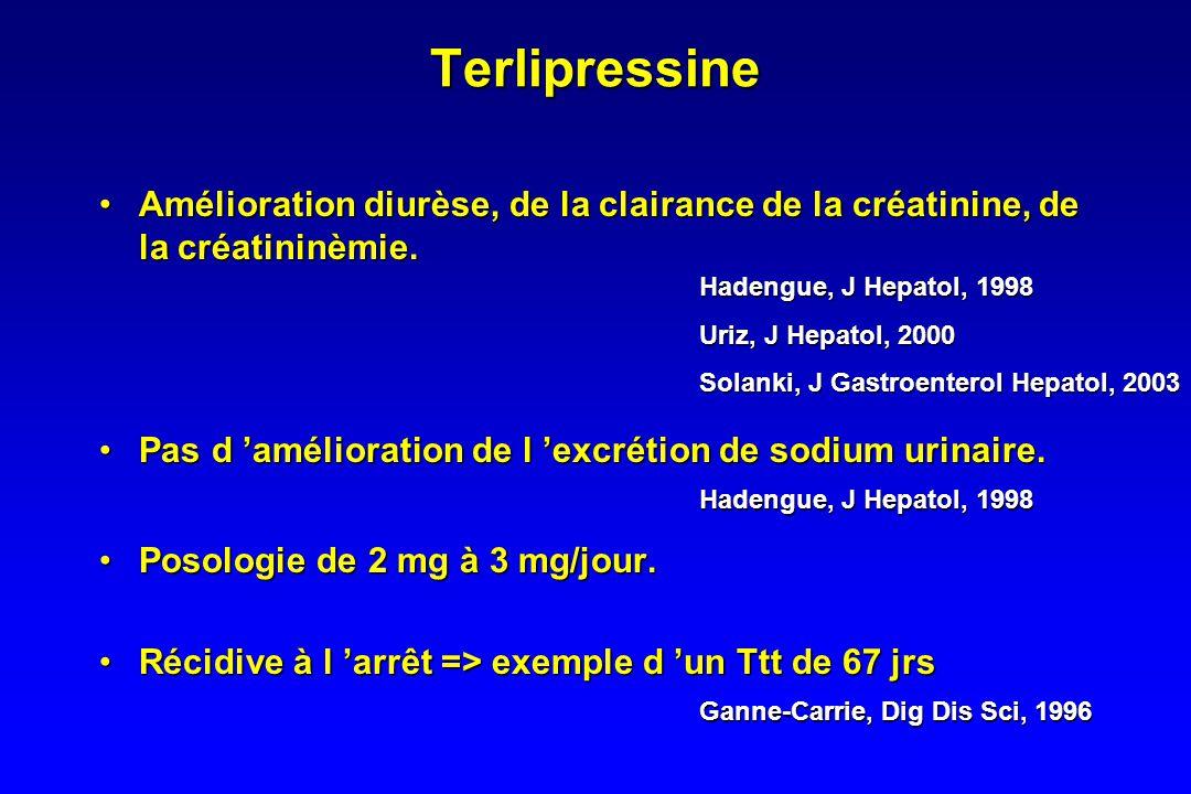 Terlipressine Amélioration diurèse, de la clairance de la créatinine, de la créatininèmie. Pas d 'amélioration de l 'excrétion de sodium urinaire.