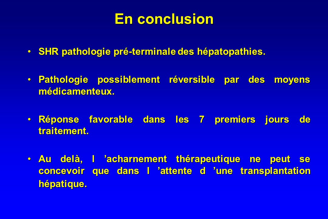 En conclusion SHR pathologie pré-terminale des hépatopathies.