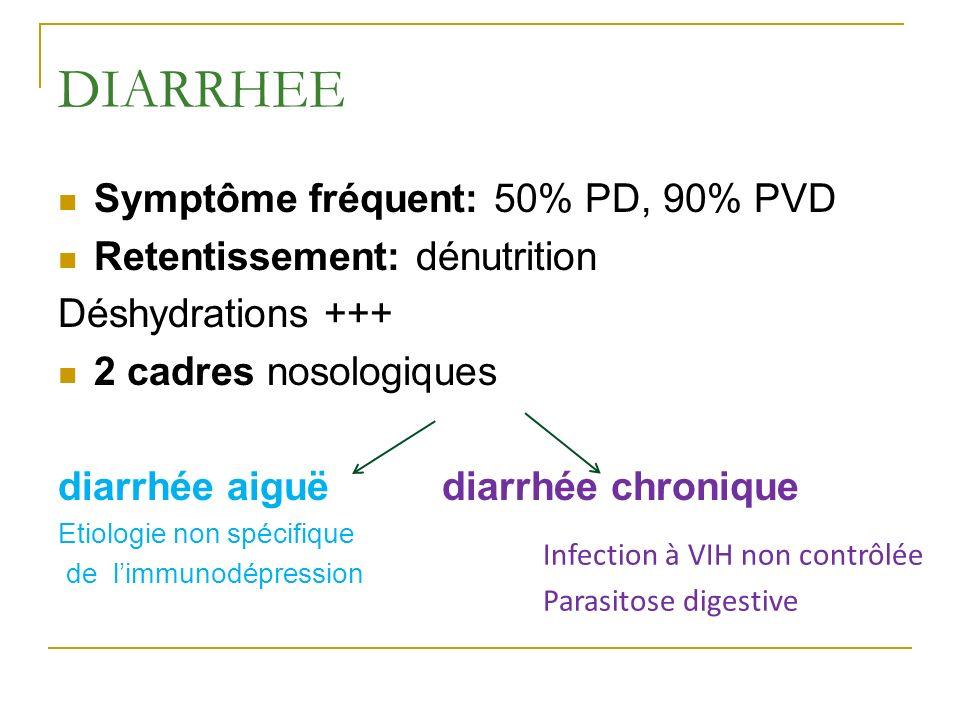 DIARRHEE Symptôme fréquent: 50% PD, 90% PVD
