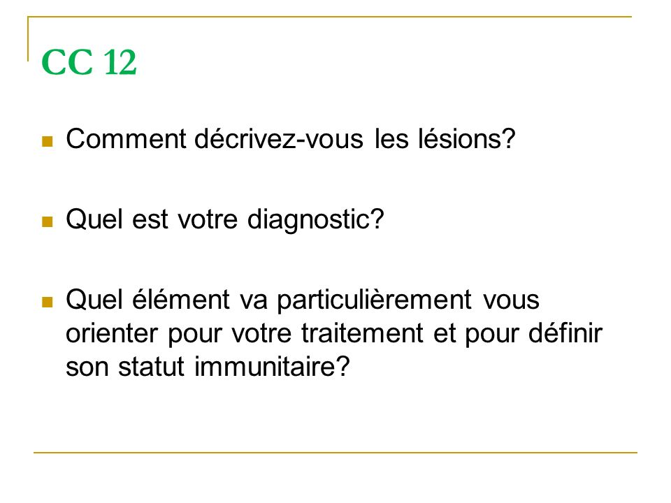 CC 12 Comment décrivez-vous les lésions Quel est votre diagnostic