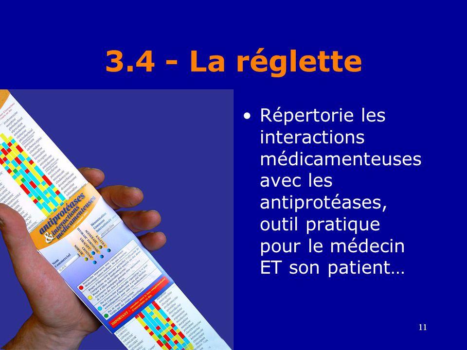 3.4 - La réglette Répertorie les interactions médicamenteuses avec les antiprotéases, outil pratique pour le médecin ET son patient…