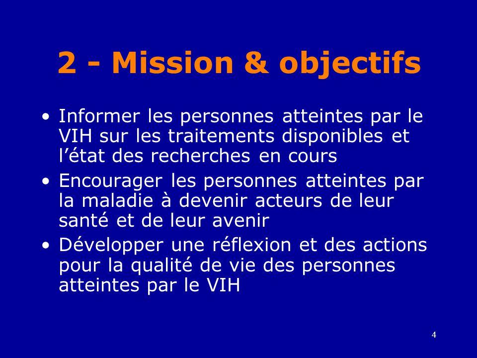 2 - Mission & objectifs Informer les personnes atteintes par le VIH sur les traitements disponibles et l'état des recherches en cours.