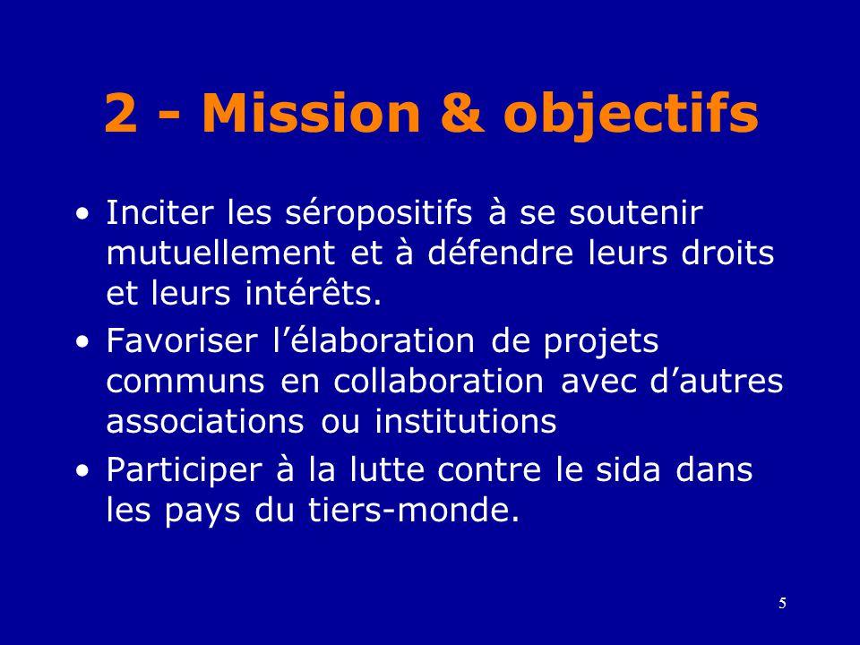 2 - Mission & objectifs Inciter les séropositifs à se soutenir mutuellement et à défendre leurs droits et leurs intérêts.