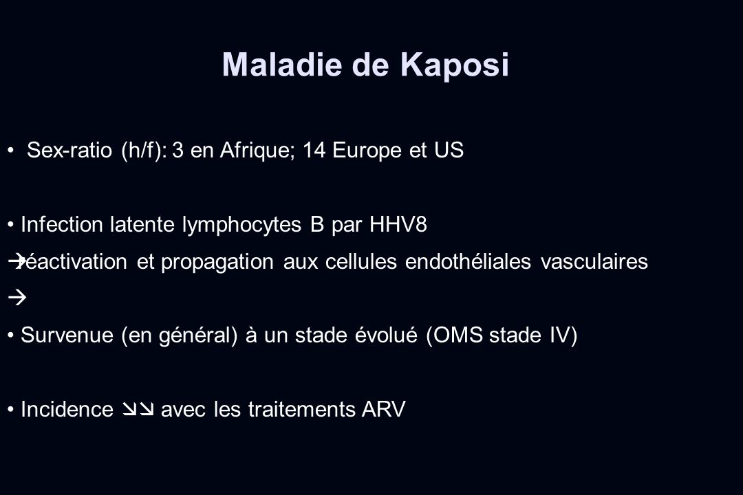 Maladie de Kaposi Sex-ratio (h/f): 3 en Afrique; 14 Europe et US