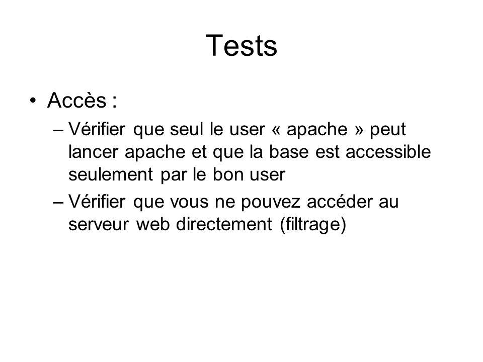 Tests Accès : Vérifier que seul le user « apache » peut lancer apache et que la base est accessible seulement par le bon user.