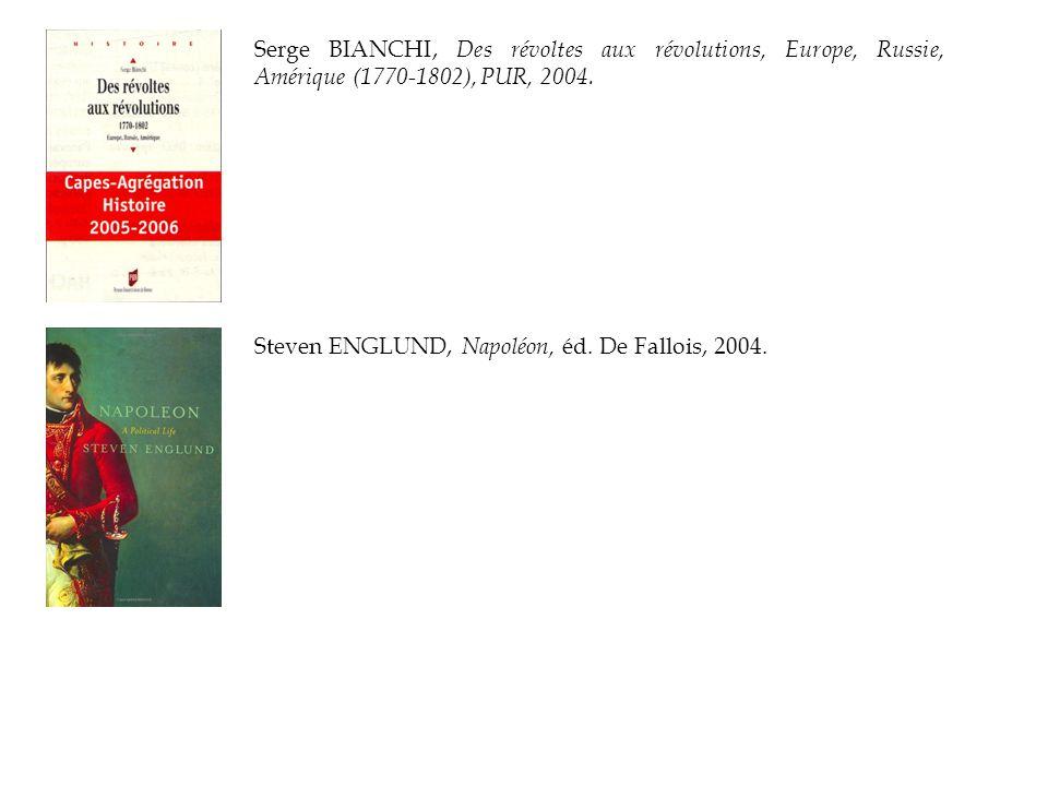 Serge BIANCHI, Des révoltes aux révolutions, Europe, Russie, Amérique (1770-1802), PUR, 2004.