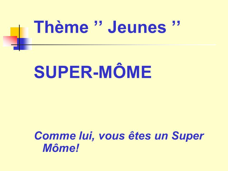 Thème '' Jeunes '' SUPER-MÔME Comme lui, vous êtes un Super Môme!