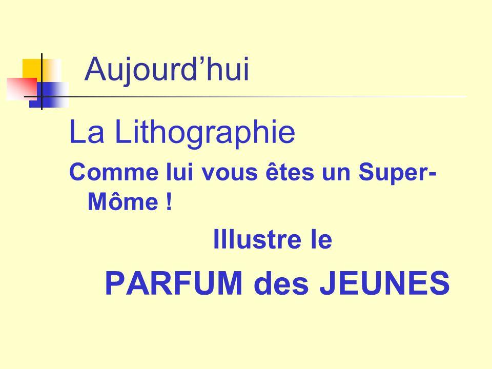 Aujourd'hui La Lithographie PARFUM des JEUNES Illustre le