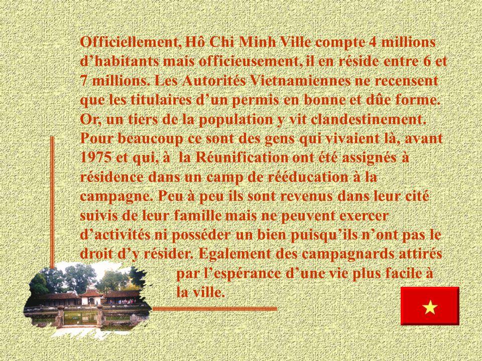 Officiellement, Hô Chi Minh Ville compte 4 millions d'habitants mais officieusement, il en réside entre 6 et 7 millions.