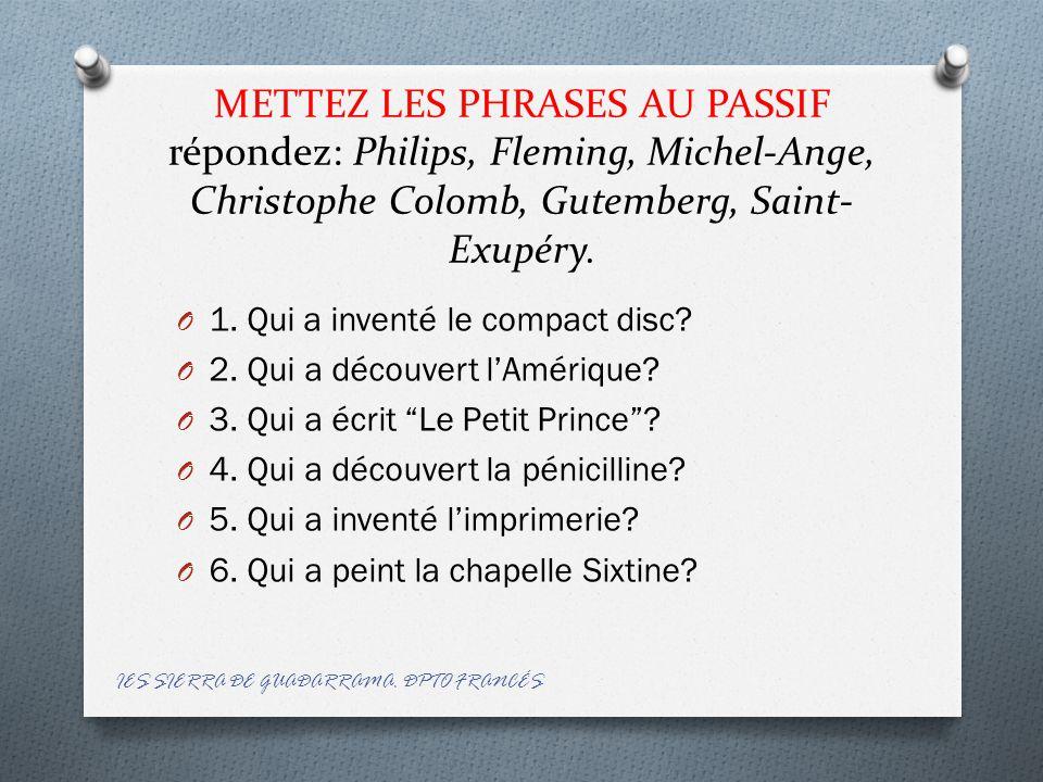 METTEZ LES PHRASES AU PASSIF répondez: Philips, Fleming, Michel-Ange, Christophe Colomb, Gutemberg, Saint-Exupéry.