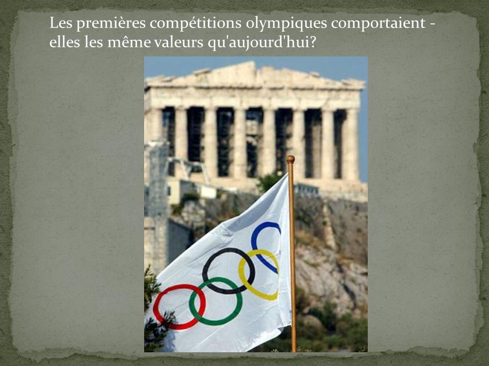 Les premières compétitions olympiques comportaient -elles les même valeurs qu aujourd hui