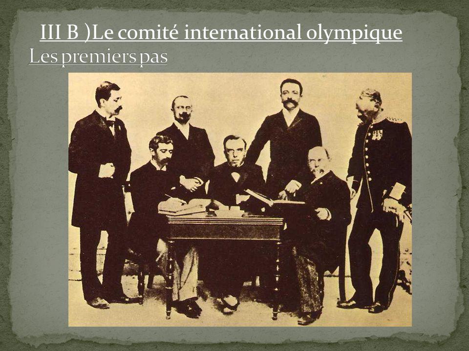 Les premiers pas III B )Le comité international olympique