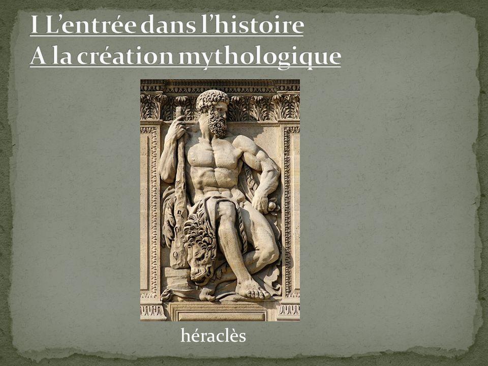 I L'entrée dans l'histoire A la création mythologique