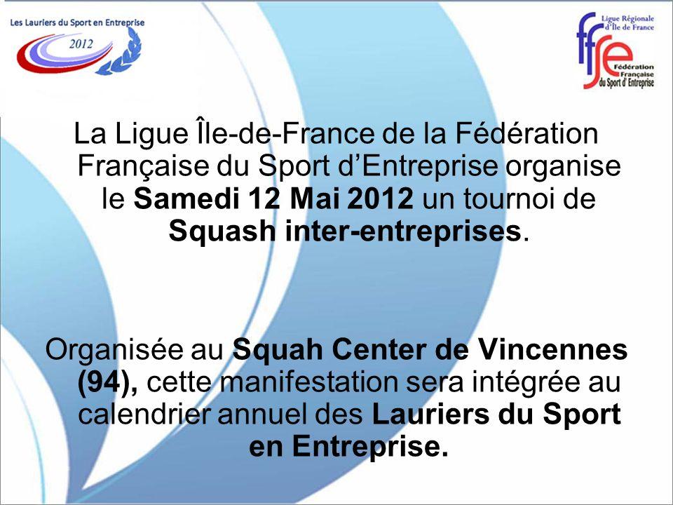 La Ligue Île-de-France de la Fédération Française du Sport d'Entreprise organise le Samedi 12 Mai 2012 un tournoi de Squash inter-entreprises.