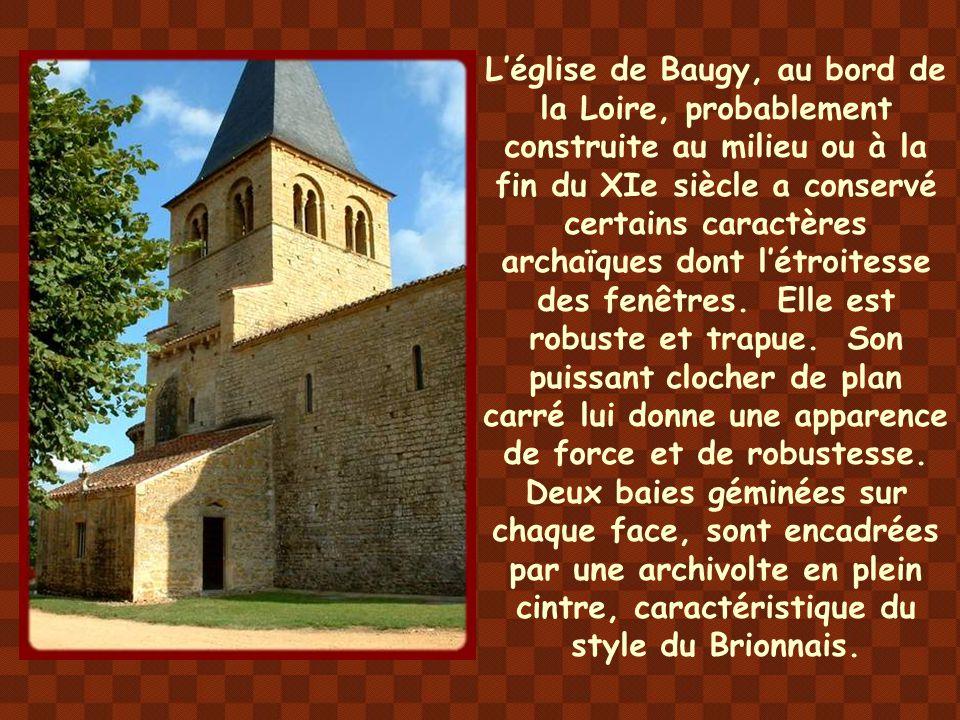 L'église de Baugy, au bord de la Loire, probablement construite au milieu ou à la fin du XIe siècle a conservé certains caractères archaïques dont l'étroitesse des fenêtres.