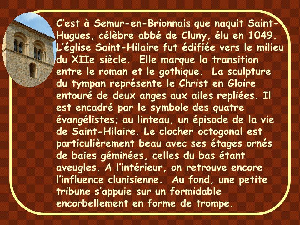 C'est à Semur-en-Brionnais que naquit Saint-Hugues, célèbre abbé de Cluny, élu en 1049.