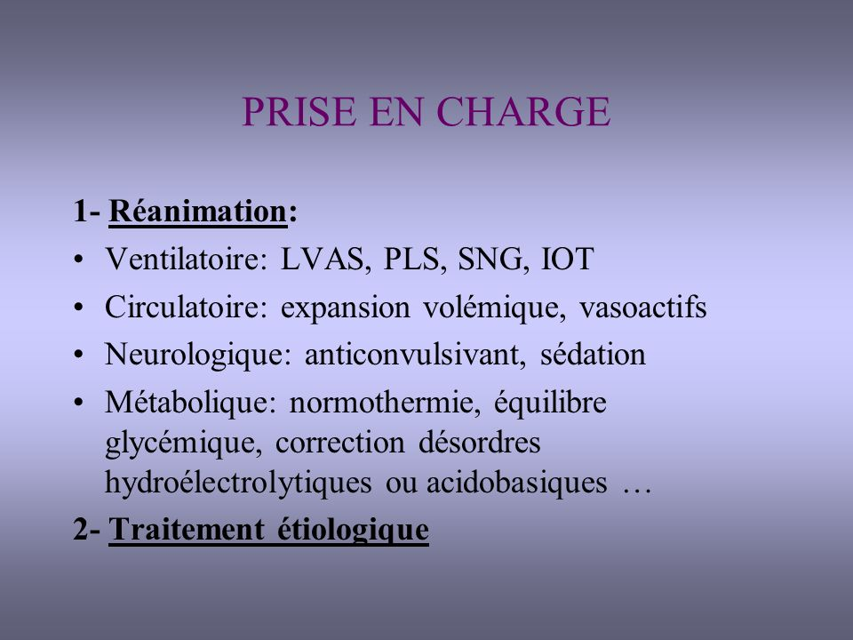 PRISE EN CHARGE 1- Réanimation: Ventilatoire: LVAS, PLS, SNG, IOT