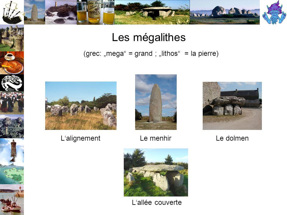 "(grec: ""mega = grand ; ""lithos = la pierre)"
