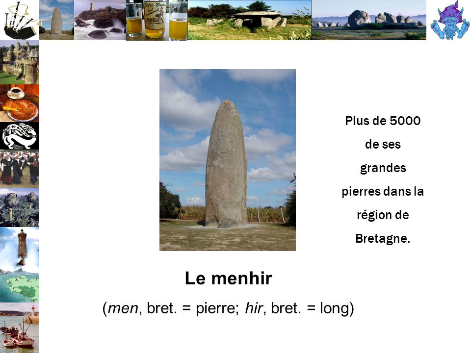 Le menhir (men, bret. = pierre; hir, bret. = long)