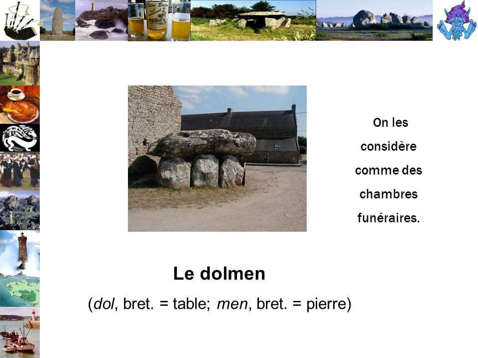 Le dolmen (dol, bret. = table; men, bret. = pierre)