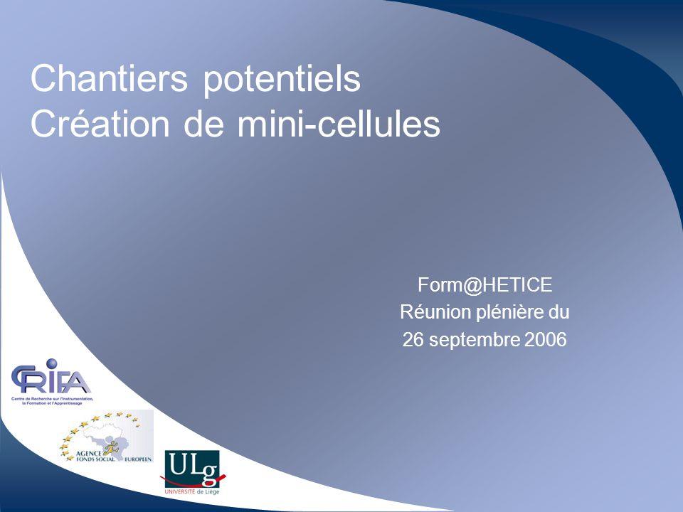 Chantiers potentiels Création de mini-cellules