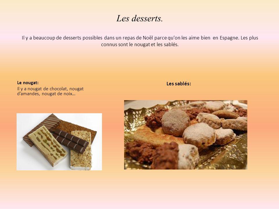 Les desserts. Il y a beaucoup de desserts possibles dans un repas de Noël parce qu'on les aime bien en Espagne. Les plus connus sont le nougat et les sablés.