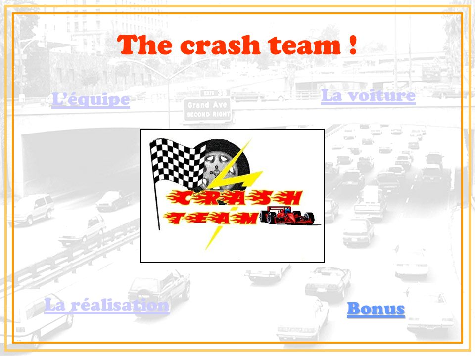 The crash team ! La voiture L'équipe La réalisation Bonus