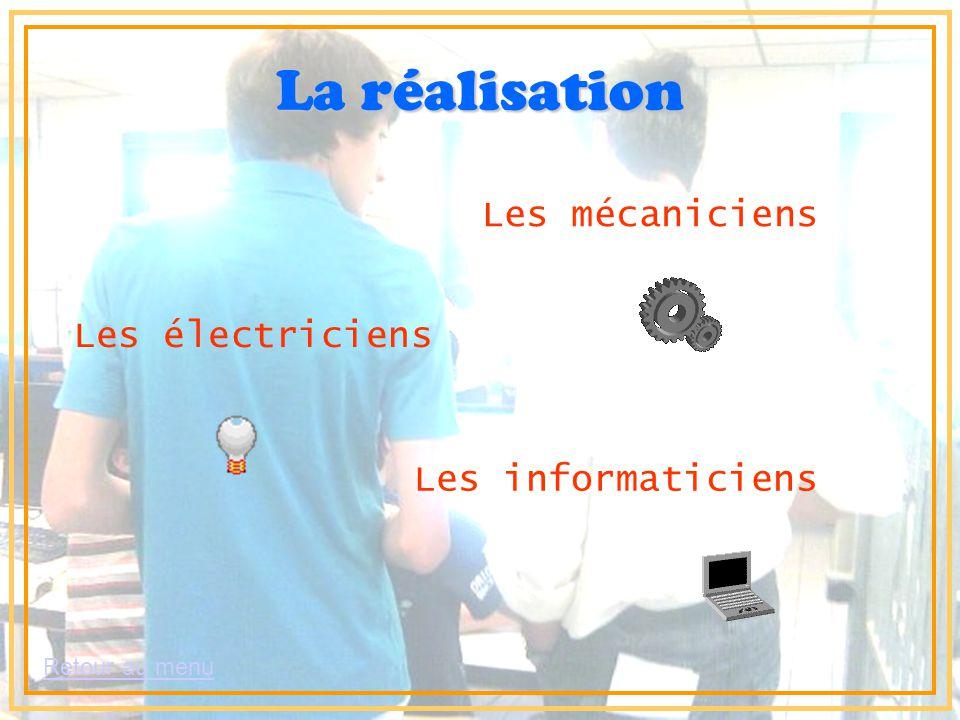 La réalisation Les mécaniciens Les électriciens Les informaticiens