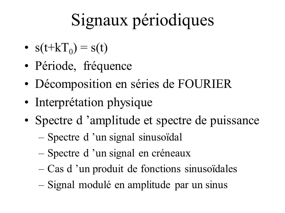 Signaux périodiques s(t+kT0) = s(t) Période, fréquence