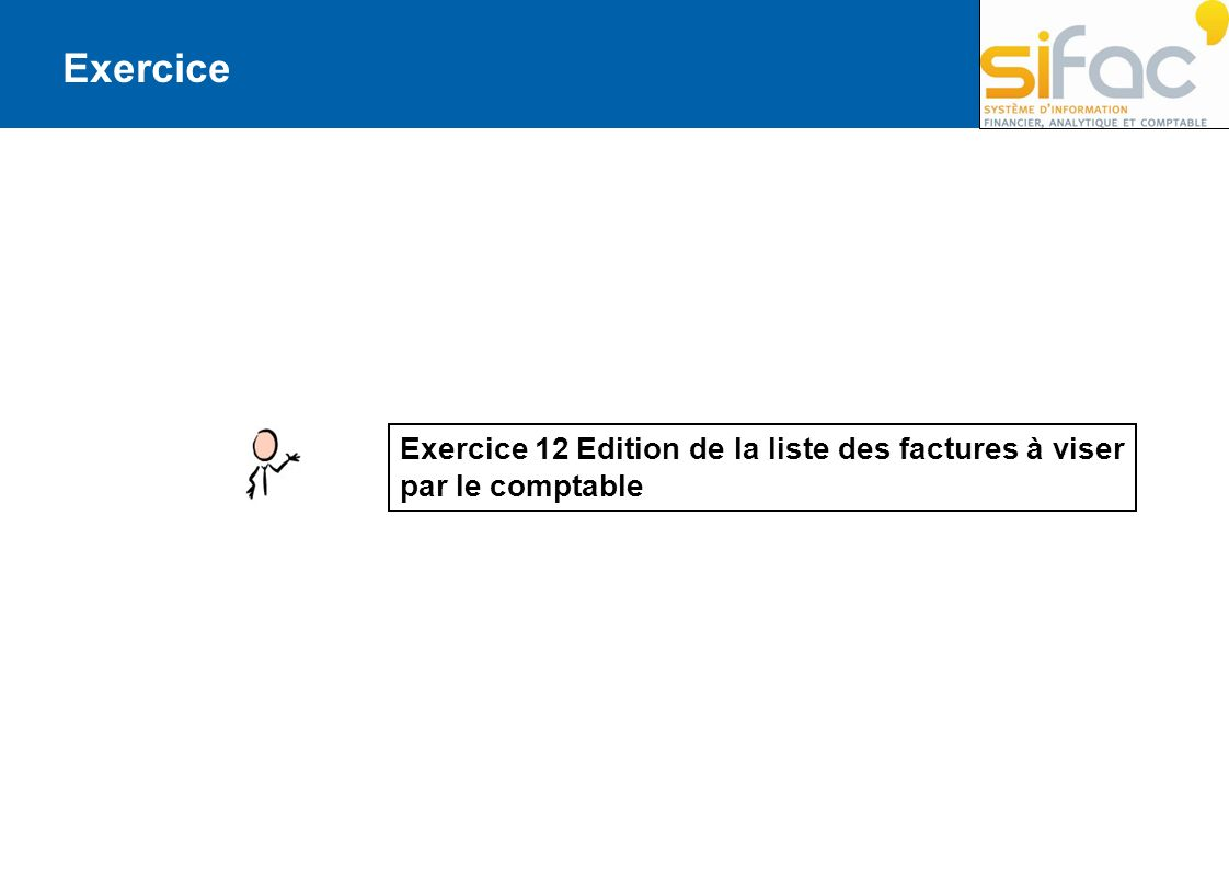 Exercice Exercice 12 Edition de la liste des factures à viser par le comptable