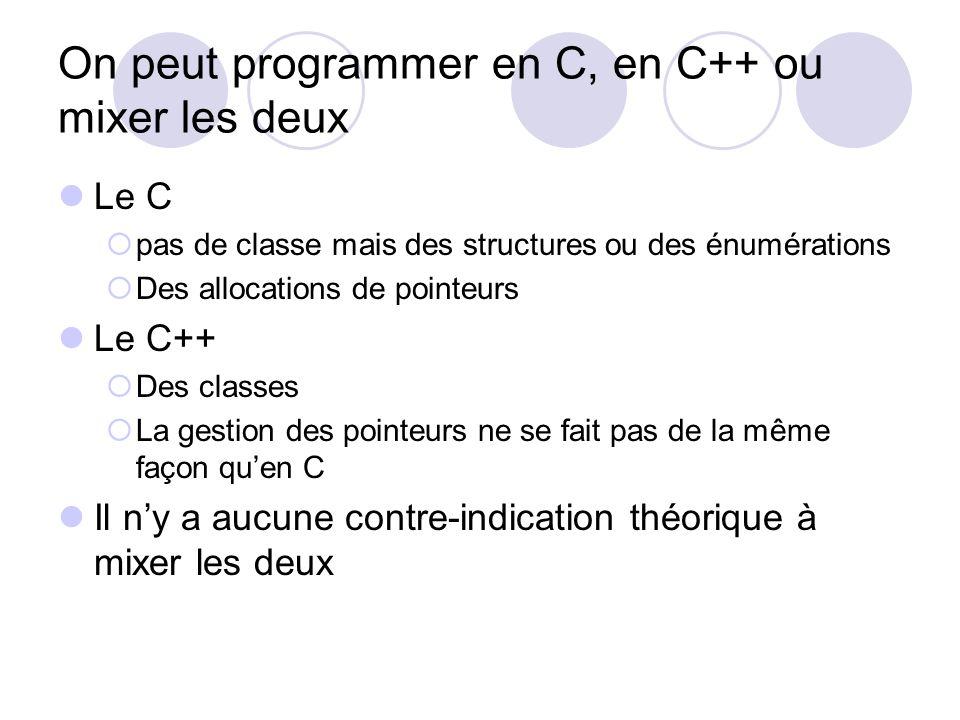 On peut programmer en C, en C++ ou mixer les deux