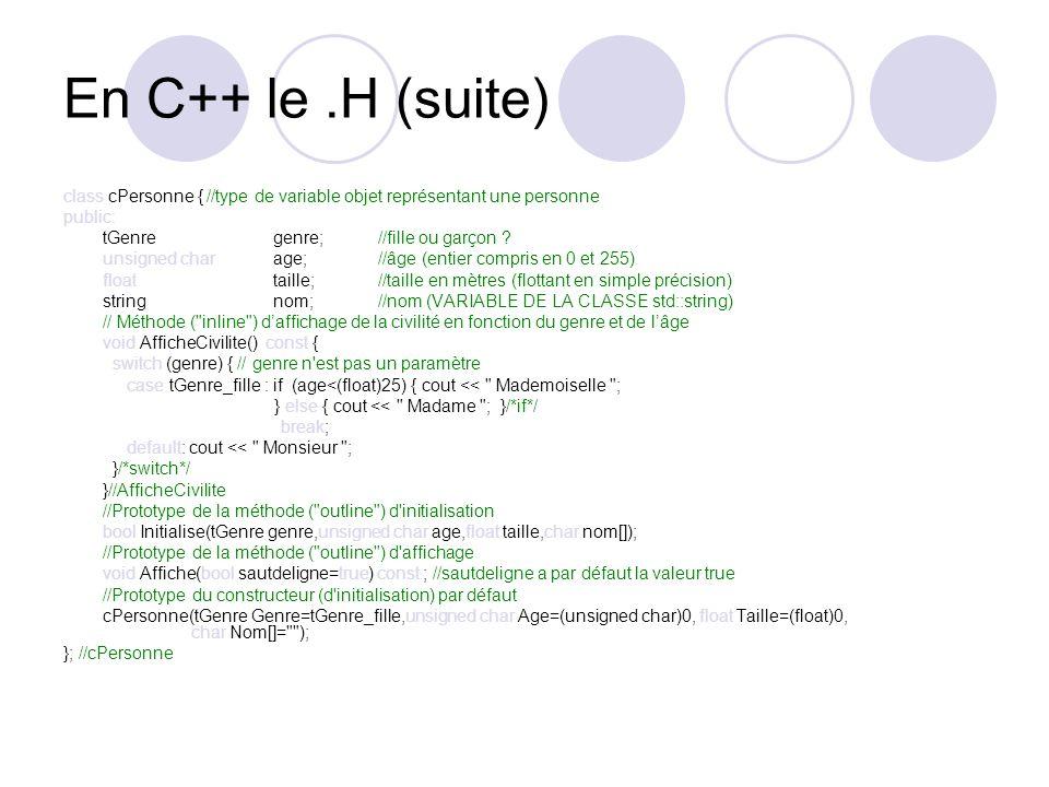 En C++ le .H (suite) class cPersonne { //type de variable objet représentant une personne. public: