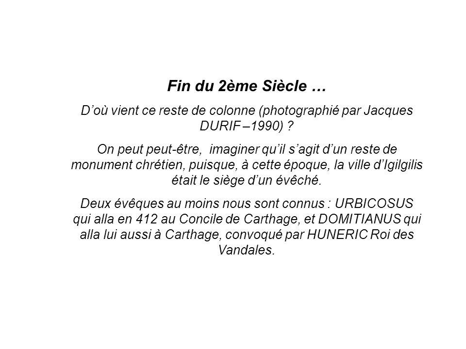 Fin du 2ème Siècle … D'où vient ce reste de colonne (photographié par Jacques DURIF –1990)