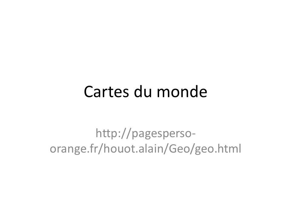 Cartes du monde http://pagesperso-orange.fr/houot.alain/Geo/geo.html